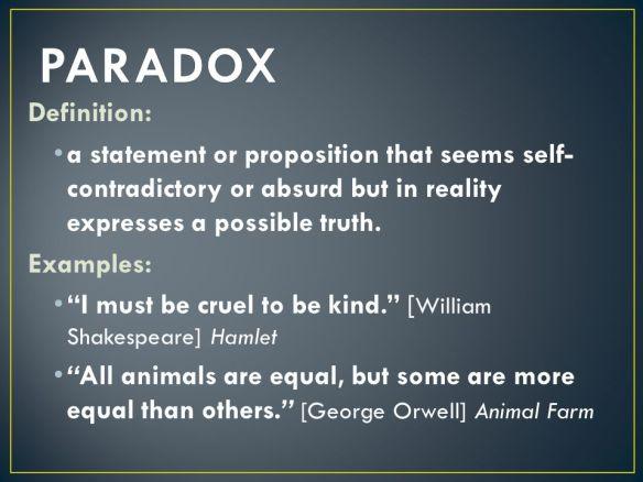 Paradoxdefinition-astatementorpropositionthatseemsself-contradictoryorabsurdbutinrealityexpressesapossibletruth